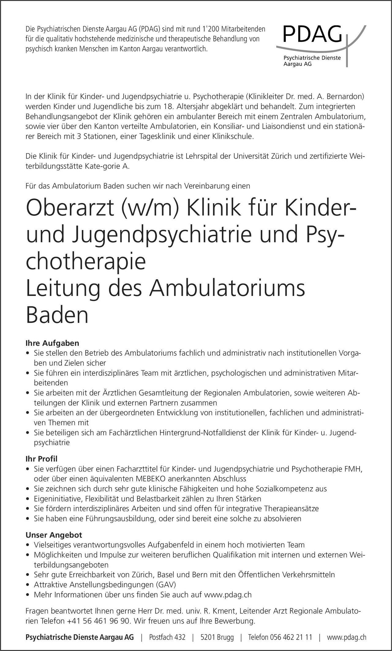 Psychiatrischen Dienste Aargau AG (PDAG) Oberarzt (w/m) Klinik für Kinder- und Jugendpsychiatrie und Psychotherapie - Leitung des Ambulatoriums Baden Kinder- und Jugendpsychiatrie und -psychotherapie Oberarzt