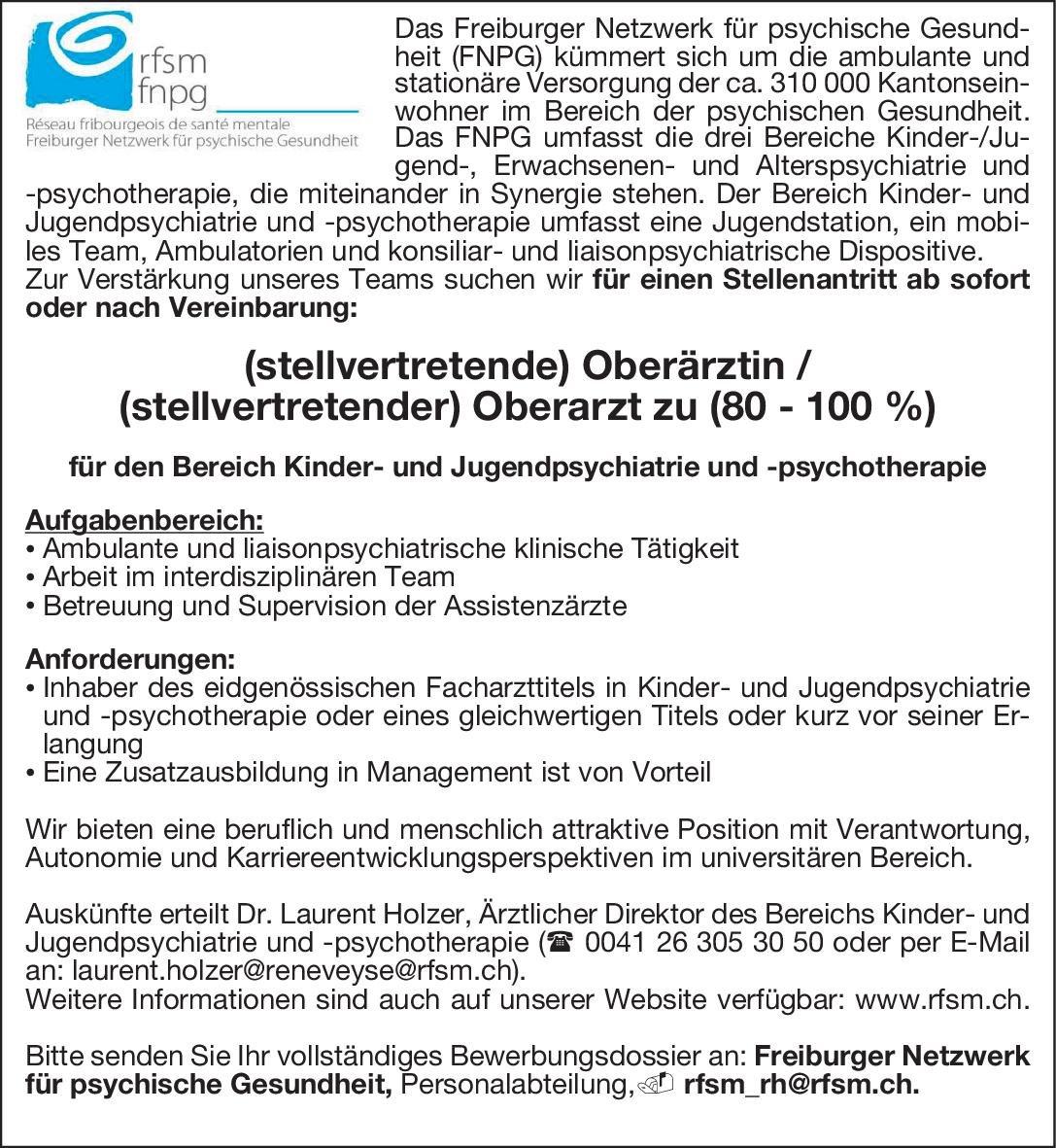 Freiburger Netzwerk für psychische Gesund-heit (FNPG) (stellvertretende) Oberärztin / (stellvertretender) Oberarzt zu 80–100 % Kinder- und Jugendpsychiatrie und -psychotherapie Oberarzt